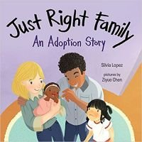 Just Right Family: An Adoption Story by Silvia Lopez